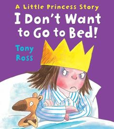 I Don't Want to Go to Bed! (Little Princess) by Tony Ross http://www.amazon.co.uk/dp/1783440171/ref=cm_sw_r_pi_dp_FT5Vub0AFRV4Z