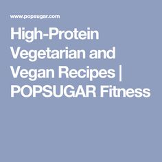 High-Protein Vegetarian and Vegan Recipes | POPSUGAR Fitness