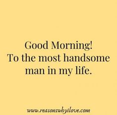 Good Morning Message For Husband& Good Morning Wishes For Lover Husband & Reasons Why I Love Morning Wishes For Lover, Good Morning Handsome, Good Morning Quotes For Him, Good Morning My Love, Good Morning Texts, Good Morning Messages, Morning Status, Message For Husband, Text For Him