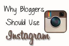 Why Bloggers Should Use Instagram! Do you?