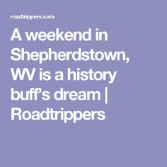 A weekend in Shepherdstown, WV is a history buff's dream | Roadtrippers