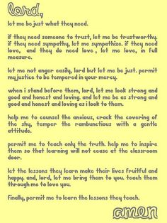 Teacher's prayer I know this is intended for teachers, however Activity Directors would do well to follow their example and pray this prayer before entering their facilities each day. Residents are the students you help each day and learn from too. My prayers are with all AD's too and I thank you for what God has chosen you to do for our elderly, special needs residents and families you see each day.