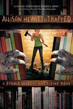 "Allison Hewitt Is Trapped: A Zombie Novel by Madeleine Roux - pinner says ""If you are a zombie enthusiast this is the book for you! It's exciting, witty, and has some crazy intense exerpts..READ THIS!"""