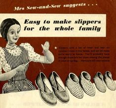 The Vintage Pattern Files : Mrs Sew-and-Sew suggests.Easy to make Slippers for the Whole Family Vintage Knitting, Vintage Sewing Patterns, How To Make Slippers, Make Do And Mend, 1940s Fashion, Free Sewing, Sewing Projects, Sewing Ideas, Vintage Outfits