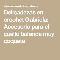 Delicadezas en crochet Gabriela: Accesorio para el cuello bufanda muy coqueta