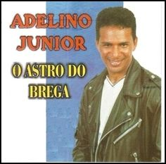 Adelino Junior – O Astro Do Brega