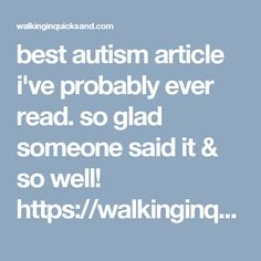 best autism article i've probably ever read. so glad someone said it & so well! https://walkinginquicksand.com/2017/03/31/my-sons-autism-was-caused-by-autoimmune-encephalitis-and-no-i-wont-accept-it/