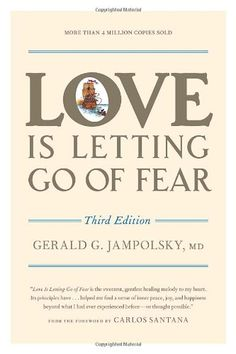 Love Is Letting Go of Fear, Third Edition by Gerald G. Jampolsky www.amazon.com/dp/158761118X/ref=cm_sw_r_pi_dp_HBYFsb1A7JBKDCBR
