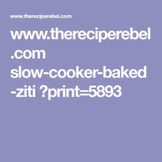 www.thereciperebel.com slow-cooker-baked-ziti ?print=5893