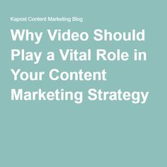 Why Video Should Play a Vital Role in Your Content Marketing Strategy
