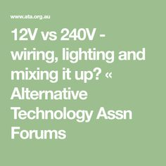 12V vs 240V - wiring, lighting and mixing it up? « Alternative Technology Assn Forums