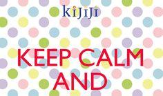 Keep Calm and... ← Kijiji, il blog ufficiale http://blog.kijiji.it/risparmiatorerisparmiatrice-spendaccionea/
