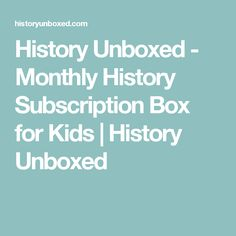 History Unboxed - Monthly History Subscription Box for Kids | History Unboxed