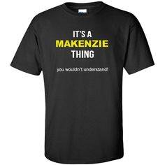 It's a Makenzie Thing You wouldn't Understand T Shirt