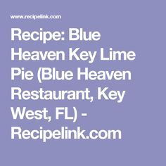 Recipe: Blue Heaven Key Lime Pie (Blue Heaven Restaurant, Key West, FL) - Recipelink.com