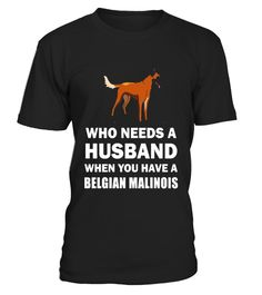 "# Who Needs A Husband Belgian Malinois Funny T-Shirt .  Special Offer, not available in shops      Comes in a variety of styles and colours      Buy yours now before it is too late!      Secured payment via Visa / Mastercard / Amex / PayPal      How to place an order            Choose the model from the drop-down menu      Click on ""Buy it now""      Choose the size and the quantity      Add your delivery address and bank details      And that's it!      Tags: This design is just one of many…"