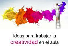 Ideas para trabajar la Creatividad en el aula by Ana Basterra via slideshare