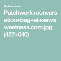 Patchwork+conversation+bag+at+sewsweetness.com.jpg (427×640)