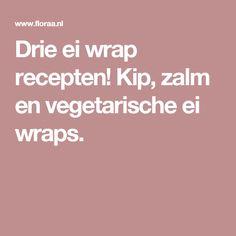 Drie ei wrap recepten! Kip, zalm en vegetarische ei wraps.