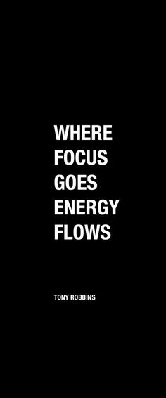 Focus on the things you want your energy to go to.