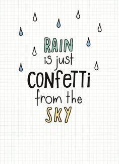 Rain is just confetti from the sky.  #wenskaart…