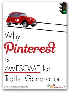 Why Pinterest is AWESOME for Traffic Generation from OhSoPinteresting.com