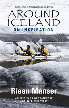 Loot.co.za - Books: Around Iceland on Inspiration - An Epic Saga of Teamwork & Self-Discovery (Paperback): Riaan Manser | Travel writing | Travel & holiday | Sport & Leisure