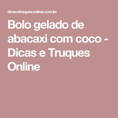 Bolo gelado de abacaxi com coco - Dicas e Truques Online