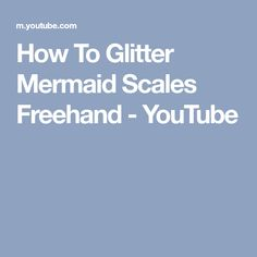 How To Glitter Mermaid Scales Freehand - YouTube