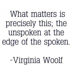"""THINK! the unspoken at the edge of the spoken"""" -Virginia Woolf Literary Quotes, Writing Quotes, Poetry Quotes, Book Quotes, Words Quotes, Wise Words, Me Quotes, Sayings, Historical Quotes"""