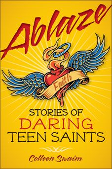 Ablaze: Stories of Daring Teen Saints by Colleen Swaim. To see sample pages and read a review by Lisa Hendey (CatholicMom.com), go to  http://www.liguori.org/productdetails.cfm?PC=11892
