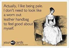 actually, I like being pale....