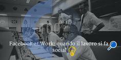 Facebook at Work: quando il lavoro diventa Social