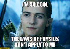 Legolas I'm so cool the laws of physics don't apply to me ...