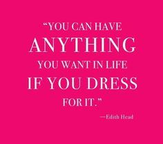Dress for it. | Edith Head