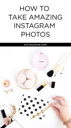 How to take really good Instagram photos - Pro tips and tricks on artfully arranging the perfect bird's eye shot. Instagram stars have perfected their photo skills—read on for all their secrets. @stylecaster