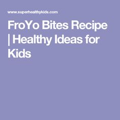 FroYo Bites Recipe | Healthy Ideas for Kids