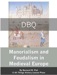 This DBQ looks at manorialism (the economic system during the Middle Ages) and feudalism (Medieval Europe's political system) through 6 primary or secondary source documents. The sources include one illustration, one chart and one map. High School World History, Ap World History, Medieval World, Medieval Times, Primary And Secondary Sources, History Lesson Plans, History Essay, State School, Essay Questions