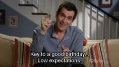 Lower your expectations.   15 Lessons Every Father Can Learn From Phil Dunphy