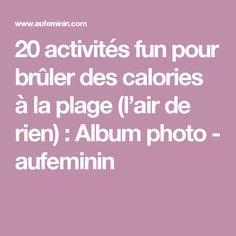 20 activités fun pour brûler des calories à la plage (l'air de rien) : Album photo - aufeminin
