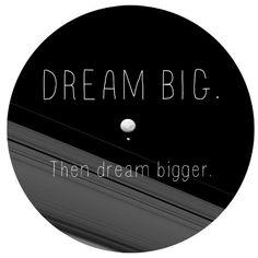#Dream Big, Then Dream Bigger