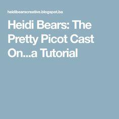 Heidi Bears: The Pretty Picot Cast On...a Tutorial