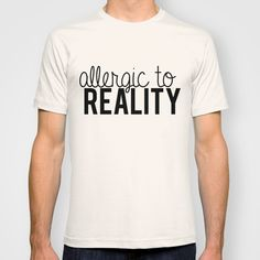 Buy Allergic to reality. by bookwormboutique as a high quality T-shirt. Worldwide shipping available at Society6.com. Just one of millions of products available.