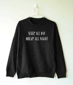 Sleep all day Dream all night shirt for guys for teens quotes slogan sweatshirt jumpers long sleeve funny cool gifts winter black Tumblr