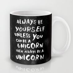 Always be yourself. Unless you can be a unicorn, then always be a unicorn. by WEAREYAWN as a high quality Mug. Free Worldwide Shipping available at Society6.com from 11/26/14 thru 12/14/14. Just one of millions of products available.