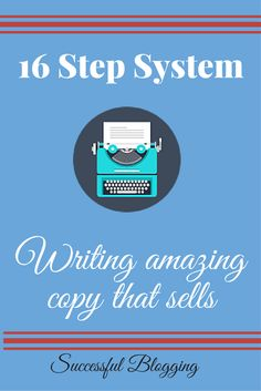 A 16 Step System to Writing Amazing Copy That Sells (Without Sounding 'Pushy')