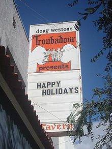 (Don: Only went there a couple of times...shoulda gone a lot more.)  The Troubadour is a nightclub located in West Hollywood, California, USA, at 9081 Santa Monica Boulevard just east of Doheny Drive and the border of Beverly Hills. It was opened in 1957 by Doug Weston as a coffee house on La Cienega Boulevard, then moved to its current location shortly after opening and has remained open continuously since. It was a major center for folk music in the 1960s, and subsequently for…