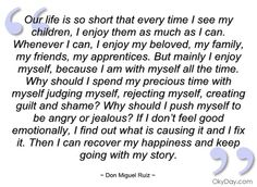 Our life is so short that every time I see - Don Miguel Ruiz - Quotes and sayings