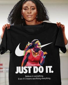 b75cedb0 Serena Williams Just Do It Believe In Something Black Cotton Ladies Shirt  S-3XL #