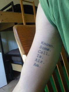 "This is Sam's tattoo from Mark Z. Danielewski's House of Leaves:        The main character, Johnny Truant, strings these seemingly random words: Known. Some. Call. Is. Air. Am. and follows it with ""Incoherent? Yes. Entirely without meaning? I'm afraid not.""      The assortment of words is actually phonetic Latin for ""Non sum qualis eram."" or ""I am not what I once was."""